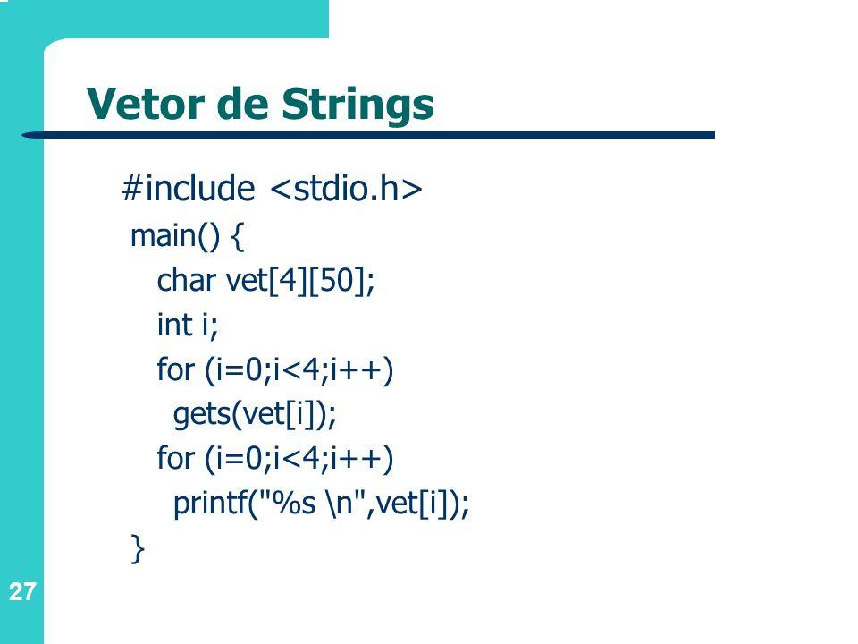 Vetor de Strings #include <stdio.h> main() { char vet[4][50];
